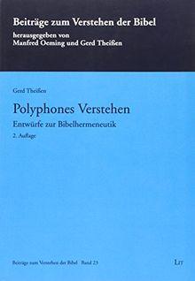 Polyphones Verstehen: Entwürfe zur Bibelhermeneutik