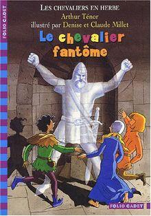 Les Chevaliers En Herbe Tome 3 Le Chevalier Fantome De Arthur Tenor