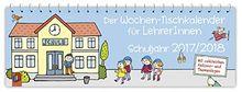 Der Wochen-Tischkalender für LehrerInnen - Schuljahr 2017/2018
