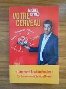 Votre cerveau comment le chouchouter / Cymes, Michel / Réf50495