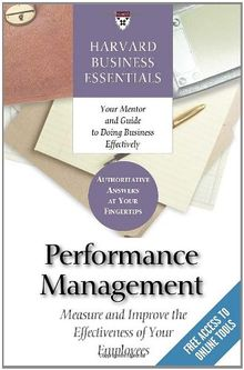 Performance Management: Measure and Improve the Effectiveness of Your Employees: Managing Employee Performance (Harvard Business Essentials)