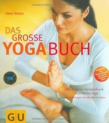 Yoga-Buch, Das große: Das moderne Standardwerk zum Hatha-Yoga (GU Ganzheitliche Wege)