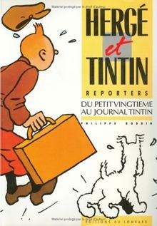 HERGE & TINTIN REPORTERS. Du petit vingtième au journal Tintin