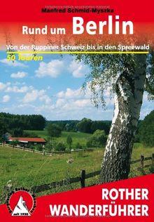 Rund um Berlin: Von der Ruppiner Schweiz bis in den Spreewald: 50 ausgewählte Wanderungen in der Mark Brandenburg. Von der Ruppiner Schweiz bis in den Spreewald