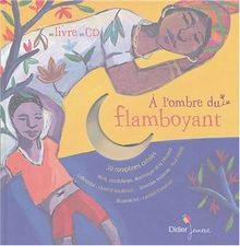 A l'ombre du flamboyant : 30 comptines créoles : Haïti, Guadeloupe, Martinique et la Réunion (1CD audio) (Didier Jeun.)