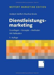Dienstleistungsmarketing: Grundlagen - Konzepte - Methoden.Mit Fallstudien
