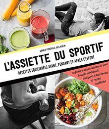 L'assiette du sportif : Recettes équilibrées avant, pendant et après l'effort