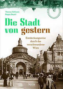 Die Stadt von gestern: Entdeckungsreise durch das verschwundene Wien