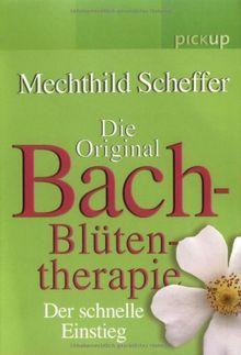 Die Original Bach-Blüten-Therapie: Der schnelle Einstieg
