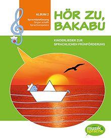 Hör zu, Bakabu - Album 2: Kinderlieder zur sprachlichen Frühförderung (Buch inkl. 2 Audio CDs) (Hör zu, Bakabu / Kinderlieder zur sprachlichen Frühförderung)