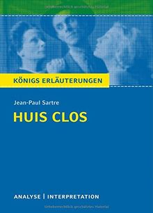 Huis clos (Geschlossene Gesellschaft) von Jean-Paul Sartre.: Textanalyse und Interpretation mit ausführlicher Inhaltsangabe und Abituraufgaben mit Lösungen