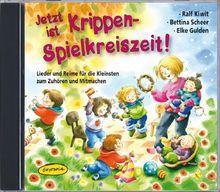 Jetzt ist Krippen-Spielkreiszeit! (CD): Lieder und Reime für die Kleinsten zum Zuhören und Mitmachen