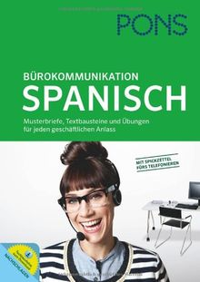 PONS Bürokommunikation Spanisch: Musterbriefe, Textbausteine und Übungen für jeden geschäftlichen Anlass