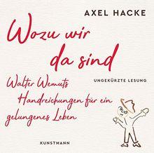 Wozu wir da sind CD: Walter Wemuts Handreichungen für ein gelungenes Leben - ungekürzte Lesung