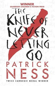 The Knife of Never Letting Go (Chaos Walking 1)