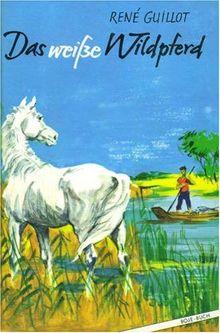 Das weiße Wildpferd. Nach dem Film Der weiße Hengst von Lamorisse, Albert