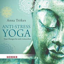 Anti-Stress-Yoga: Neue Übungen für mehr Gelassenheit - gelesen von Anna Trökes