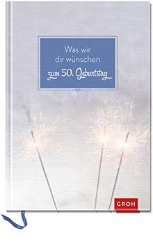 Was wir dir wünschen zum 50. Geburtstag (GROH Eintragbücher)