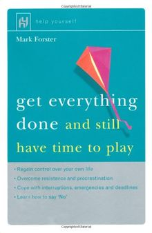Get Everything Done: And Still Have Time to Play (Help Yourself)