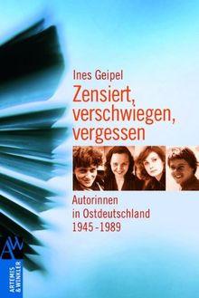 Zensiert, verschwiegen, vergessen: Autorinnen in Ostdeutschland 1945 - 1989
