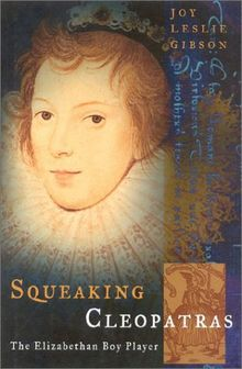 Squeaking Cleopatras: The Elizabethan Boy Player