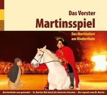 Das Vorster Martinsspiel: Das Martinsfest am Niederrhein - Martinslieder neu gewandet - St. Martins Ritt durch die deutsche Literatur - Die Legende vom Heiligen Martin