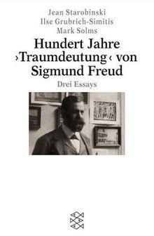 Hundert Jahre >Traumdeutung< von Sigmund Freud: Drei Essays