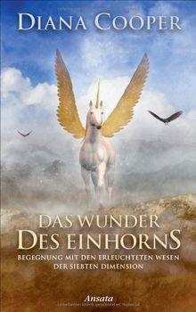 Das Wunder des Einhorns: Begegnung mit den erleuchteten Wesen der siebten Dimension