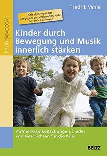 Kinder durch Bewegung und Musik innerlich stärken: Aufmerksamkeitsübungen, Lieder und Geschichten für die Kita