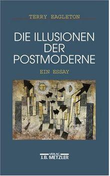 Illusionen der Postmoderne. Ein Essay