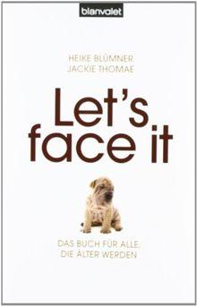 Let's face it: Das Buch für alle, die älter werden