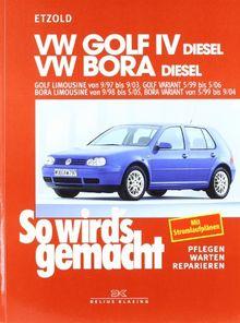 So wird's gemacht. Pflegen - warten - reparieren: VW Golf IV Diesel 9/97 bis 9/03: Bora Diesel 9/98 bis 5/05, So wird's gemacht - Band 112: BD 112