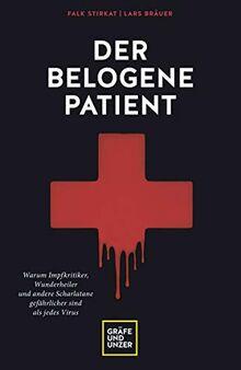Der belogene Patient: Warum Impfkritiker, Wunderheiler und andere Scharlatane gefährlicher sind als jedes Virus (Erkrankungen)