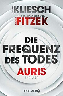 Die Frequenz des Todes: Auris - Nach einer Idee von Sebastian Fitzek (Ein Jula und Hegel-Thriller, Band 2)