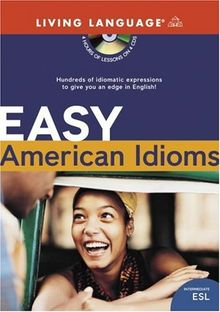 Easy American Idioms: Hundreds of Idiomatic Expressions to Give You an Edge in English (ESL)