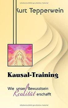 Kausal-Training: Wie unser Bewusstsein Realität erschafft