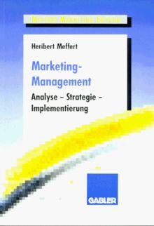 Marketing-Management: Analyse - Strategie - Implementierung