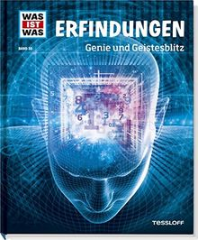 Was ist was Bd. 035: Erfindungen. Genie und Geistesblitz (WAS IST WAS Neue Ausgabe, Band 35)