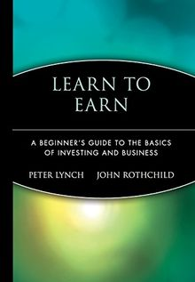 Learn to Earn: A Beginner's Guide to the Basics of Investing and Business (Finance & Investments)