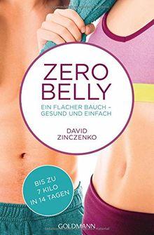 Zero Belly: Ein flacher Bauch - gesund und einfach - Bis zu 7 Kilo in 14 Tagen