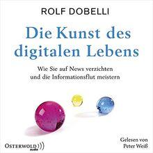 Die Kunst des digitalen Lebens: Wie Sie auf News verzichten und die Informationsflut meistern: 3 CDs