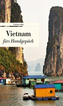 Vietnam fürs Handgepäck: Geschichten und Berichte - Ein Kulturkompass