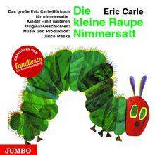 Die kleine Raupe Nimmersatt. Cassette: Das große Eric Carle-Hörbuch für nimmersatte Kinder - mit weiteren Originalgeschichten, u. a. Die kleine Grille ... Kind, Die kleine Spinne spinnt und schweigt