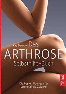 Das Arthrose-Selbsthilfe-Buch: Die besten Übungen für schmerzfreie Gelenke