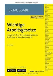 Wichtige Arbeitsgesetze: mit Vorschriften der Sozialgesetzbücher, des Steuer- und des Europarechts (NWB-Textausgaben)