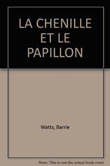 LA CHENILLE ET LE PAPILLON (Apprent.Fondam.)