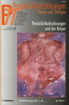 Persönlichkeitsstörungen PTT: Persönlichkeitsstörungen, Theorie und Therapie (PTT), H.1 : Persönlichkeitsstörungen und der Körper: 1/2003