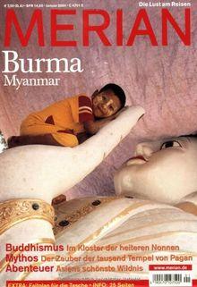 MERIAN Burma: Myanmar. Buddhismus: Im Kloster der heiteren Nonnen.Mythos: Der Zauber der tausend Tempel von Pagan. Abenteuer: Asiens schönste Wildnis (MERIAN Hefte)