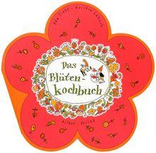 Das Blüten-Kochbuch