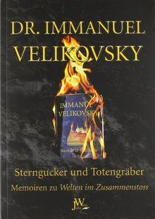 Sterngucker und Totengräber: Memoiren zu Welten im Zusammenstoss